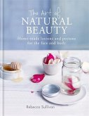 The Art of Natural Beauty: Home-Made Lotions and Potions for the Face and Body