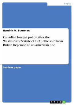 Canadian foreign policy after the Westminster Statute of 1931 -The shift from British hegemon to an American one (eBook, ePUB)