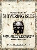 The Elder Scrolls IV Shivering Isles Game: How to Download, PS3, Gameplay, Walkthrough, Guide Unofficial (eBook, ePUB)