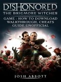 Dishonored The Brigmore Witches Game: How to Download, Walkthrough, Cheats, Guide Unofficial (eBook, ePUB)