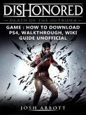 Dishonored Death of the Outsider Game: How to Download, PS4, Walkthrough, Wiki, Guide Unofficial (eBook, ePUB)