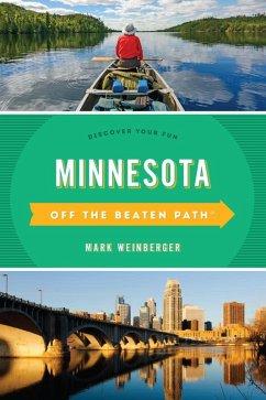 Minnesota Off the Beaten Path® (eBook, ePUB) - Weinberger, Mark R.