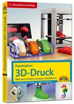 Faszination 3D Druck - 2. aktualisierte Auflage - alles zum Drucken, Scannen, Modellieren - Sommer, Werner; Schlenker, Andreas; Lange-Schönbeck, Claus-Dieter