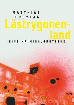 Lästrygonenland - Freytag, Matthias