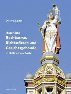 Historische Rechtsorte, Richtstätten und Gerichtsgebäude in Halle an der Saale - Dolgner, Dieter