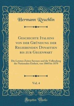 Geschichte Italiens von der Gründung der Regierenden Dynastien bis zur Gegenwart, Vol. 4