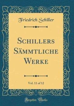 Schillers Sämmtliche Werke, Vol. 11 of 12 (Classic Reprint) - Schiller, Friedrich