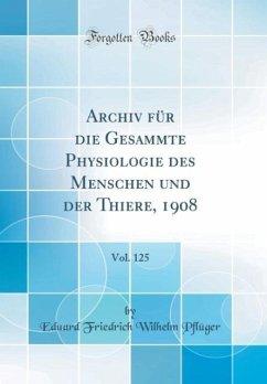 Archiv für die Gesammte Physiologie des Menschen und der Thiere, 1908, Vol. 125 (Classic Reprint)