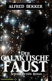 Alfred Bekker Science Fiction - Der galaktische Faust (eBook, ePUB)