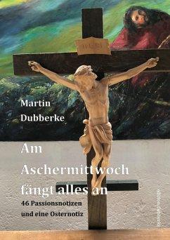 Am Aschermittwoch fängt alles an (eBook, ePUB) - Dubberke, Martin