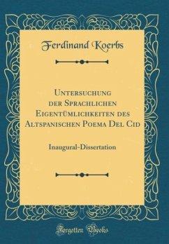Untersuchung der Sprachlichen Eigentümlichkeiten des Altspanischen Poema Del Cid
