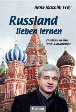 Russland lieben lernen - Frey, Hans-Joachim