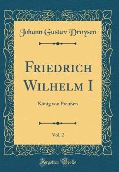 Friedrich Wilhelm I, Vol. 2