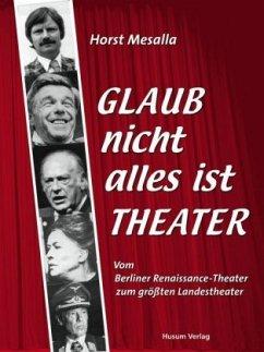 Glaub nicht alles ist Theater