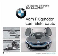 Die visuelle Biografie BMW - Vom Flugmotor zum Elektroauto