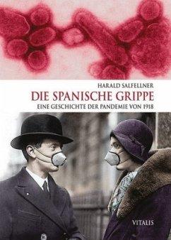 Die Spanische Grippe - Salfellner, Harald