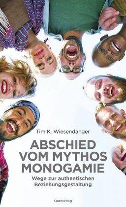 Abschied vom Mythos Monogamie - Wiesendanger, Tim K.