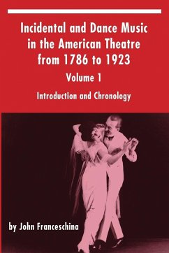 Incidental and Dance Music in the American Theatre from 1786 to 1923 - Franceschina, John