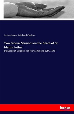Two Funeral Sermons on the Death of Dr. Martin Luther