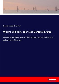 Worms und Rom, oder Lose Denkmal-Kränze