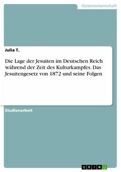 Die Lage der Jesuiten im Deutschen Reich während der Zeit des Kulturkampfes. Das Jesuitengesetz von 1872 und seine Folgen