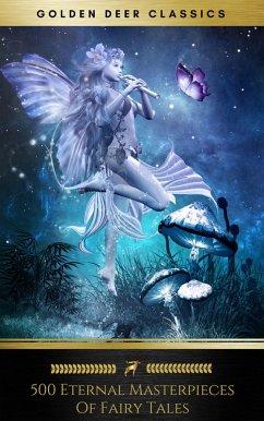 500 Eternal Masterpieces Of Fairy Tales (Golden Deer Classics) (eBook, ePUB)