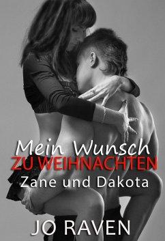 Mein Wunsch zu Weihnachten (Eine Weihnachtsgeschichte über Zane und Dakota) (eBook, ePUB) - Raven, Jo