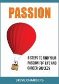 Passion: 6 Steps to Find Your Passion for Life and Career Success (eBook, ePUB)