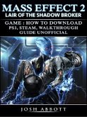 Mass Effect 2 Lair of the Shadow Broker Game: How to Download, PS3, Steam, Walkthrough, Guide Unofficial (eBook, ePUB)