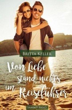 Von Liebe stand nichts im Reiseführer 2. Ausgabe - Keller, Britta