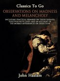 Observations on Madness and Melancholy - Including Practical Remarks on Those Diseases; Together With Cases; And an Account of the Morbid Appearances on Dissection (eBook, ePUB)