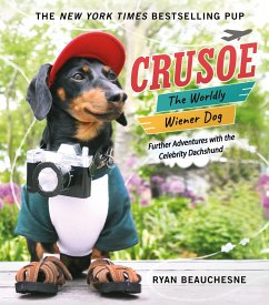 Crusoe, the Worldly Wiener Dog: Further Adventures with the Celebrity Dachshund - Beauchesne, Ryan