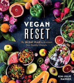 Vegan Reset: The 28-Day Plan to Kickstart Your Healthy Lifestyle - Hansen, Kim-Julie