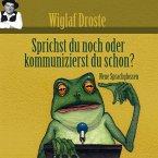 Wiglaf Droste, Sprichst du noch oder kommunizierst du schon? (MP3-Download)
