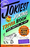 The Jokiest Joking Trivia Book Ever Written . . . No Joke!: 1,001 Surprising Facts to Amaze Your Friends
