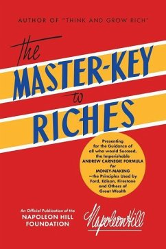 The Master Key to Riches: An Official Publication of the Napoleon Hill Foundation - Hill, Napoleon