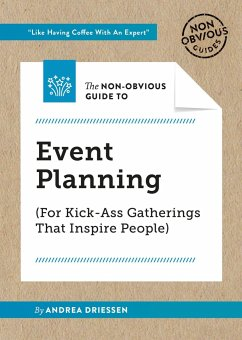 The Non-Obvious Guide to Event Planning (for Kick-Ass Gatherings That Inspire People) - Driessen, Andrea