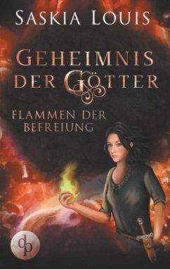 Flammen der Befreiung / Geheimnis der Götter Bd.2 - Louis, Saskia