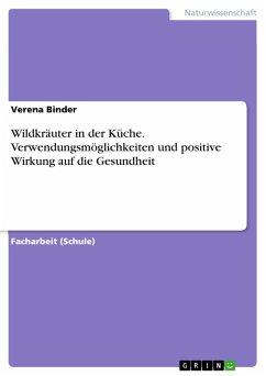 Wildkräuter in der Küche. Verwendungsmöglichkeiten und positive Wirkung auf die Gesundheit (eBook, PDF)
