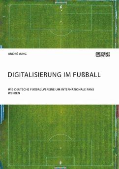Digitalisierung im Fußball. Wie deutsche Fußballvereine um internationale Fans werben (eBook, ePUB)
