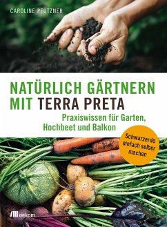 Natürlich gärtnern mit Terra Preta (eBook, ePUB) - Pfützner, Caroline