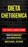Dieta Chetogenica: Come evitare gli errori più comuni: Guida per principianti alla perdita di peso (eBook, ePUB)