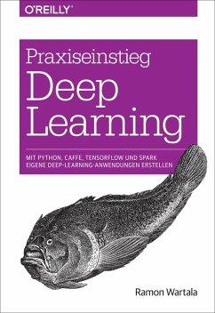Praxiseinstieg Deep Learning (eBook, PDF) - Wartala, Ramon