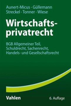 Wirtschaftsprivatrecht - Aunert-Micus, Shirley; Güllemann, Dirk; Streckel, Siegmar; Tonner, Norbert; Wiese, Ursula Eva