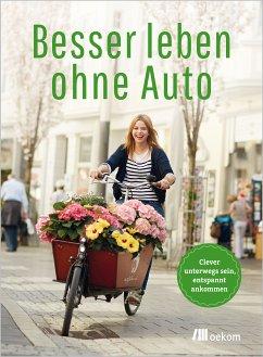 Besser leben ohne Auto (eBook, ePUB)
