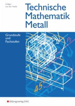 Technische Mathematik Metall. Schülerband - Höllger, Jutta; Heide, Volker von der