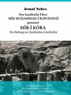 Der kurdische Fürst MIR MUHAMMAD AL-RAWANDIZI genannt MIR-I KORA (eBook, ePUB) - Nebez, Jemal
