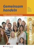 Gemeinsam handeln - Politik an berufsbildenden Schulen.. Arbeitsheft