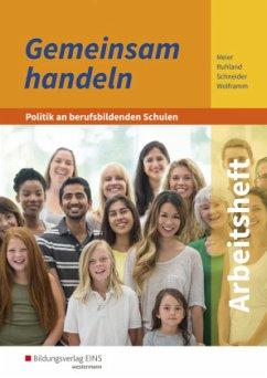 Gemeinsam handeln - Politik an berufsbildenden Schulen - Arbeitsheft