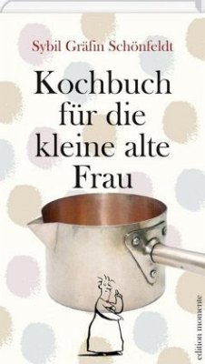Kochbuch für die kleine alte Frau - Schönfeldt, Sybil Gräfin